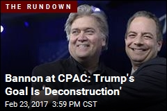 Bannon at CPAC: Trump's Goal Is 'Deconstruction'