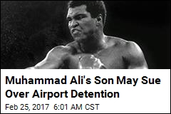 Muhammad Ali's Son May Sue Over Airport Detention