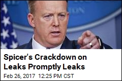 Spicer's Crackdown on Leaks Promptly Leaks