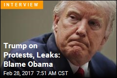 Trump on Protests, Leaks: Blame Obama