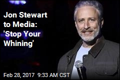 Jon Stewart to Media: 'Stop Your Whining'