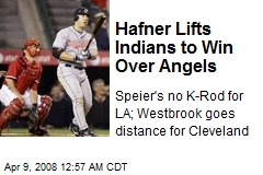 Hafner Lifts Indians to Win Over Angels