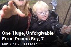 One 'Huge, Unforgivable Error' Dooms Boy, 7