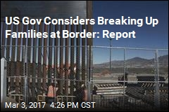 US Gov Considers Breaking Up Families at Border: Report