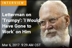 Letterman on 'Trumpy': 'I Would Have Gone to Work' on Him