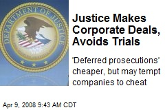 Justice Makes Corporate Deals, Avoids Trials
