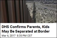 DHS Confirms: Parents, Kids May Be Separated at Border