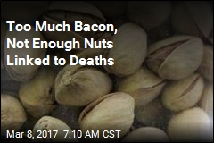 Too Much Bacon, Not Enough Nuts Linked to Deaths