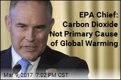 EPA Chief: Carbon Dioxide Not Primary Cause of Global Warming