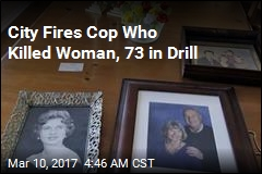 City Fires Cop Who Killed Woman, 73 in Drill