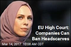 EU High Court: Companies Can Ban Headscarves