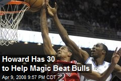 Howard Has 30 to Help Magic Beat Bulls