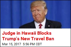 Judge in Hawaii Blocks Trump's New Travel Ban