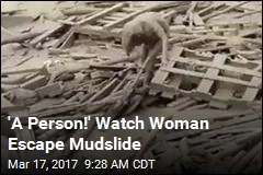 'A Person!' Watch Woman Escape Mudslide