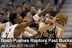 Bosh Pushes Raptors Past Bucks