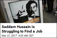 Saddam Hussain Is Struggling to Find a Job