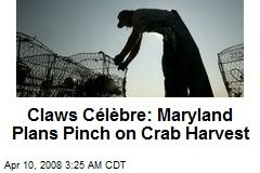 Claws Célèbre: Maryland Plans Pinch on Crab Harvest