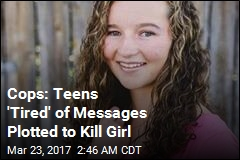 Cops: Teens 'Tired of Messages' Plotted to Kill Girl