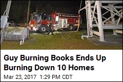 Guy Burning Books Ends Up Burning Down 10 Homes