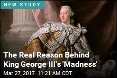The Real Reason Behind King George III's 'Madness'