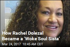 How Rachel Dolezal Became a 'Woke Soul Sista'