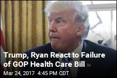 Trump, Ryan React to Failure of GOP Health Care Bill