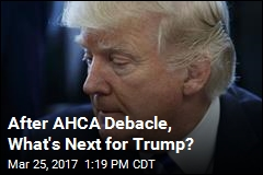 After AHCA Debacle, What's Next for Trump?