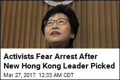 Activists Fear Arrest After New Hong Kong Leader Picked