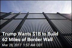 Trump Seeks $1B for 62 Miles of Border Wall
