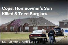 Cops: Homeowner's Son Killed 3 Teen Burglars