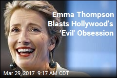 Emma Thompson Blasts Hollywood's 'Evil' Obsession