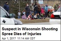 Suspect in Wisconsin Shooting Spree Dies of Injuries