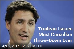 Trudeau Issues Most Canadian Throw-Down Ever