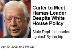 Carter to Meet Hamas Leader Despite White House Policy