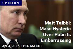 Matt Taibbi: These Putin Theories Are 'Mass Hysteria'