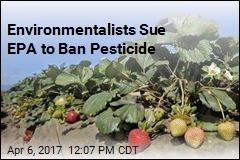 Environmentalists Sue EPA to Ban Pesticide