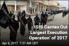 ISIS Carries Out 'Largest Execution Operation' of 2017