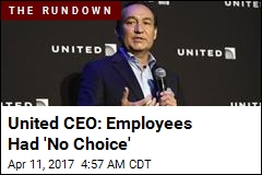 United CEO: Employees Had 'No Choice'