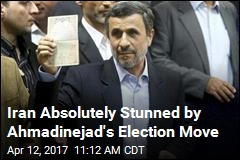 Iran Absolutely Stunned by Ahmadinejad's Election Move