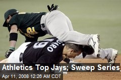 Athletics Top Jays; Sweep Series