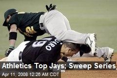 Athletics Top Jays; Sweep Series