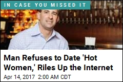 Man Refuses to Date 'Hot Women,' Riles Up the Internet