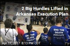 2 Big Hurdles Lifted in Arkansas Execution Plan
