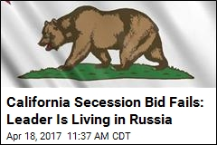 California Secession Bid Fails: Leader Is Living in Russia