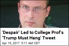 Prof Who Tweeted 'Trump Must Hang' Takes Leave