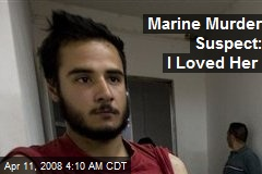 Marine Murder Suspect: I Loved Her