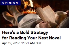 Here's a Bold Strategy for Reading Your Next Novel