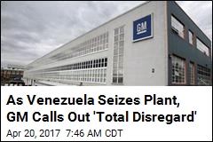 GM: Venezuela Just Illegally Seized Our Plant