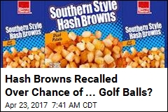 Hash Browns Recalled Over Chance of ... Golf Balls?