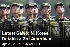 Latest Salvo: N. Korea Detains a 3rd American